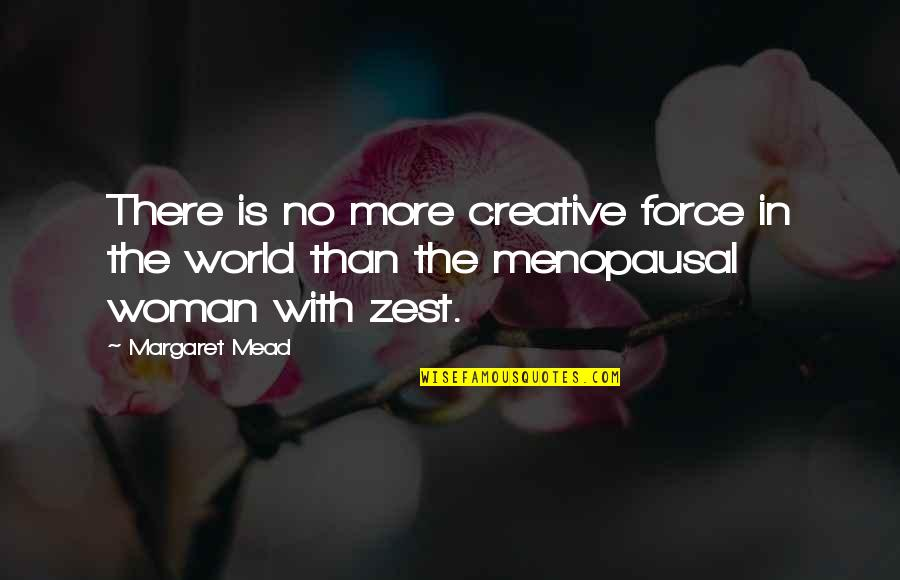 Margaret Mead Quotes By Margaret Mead: There is no more creative force in the