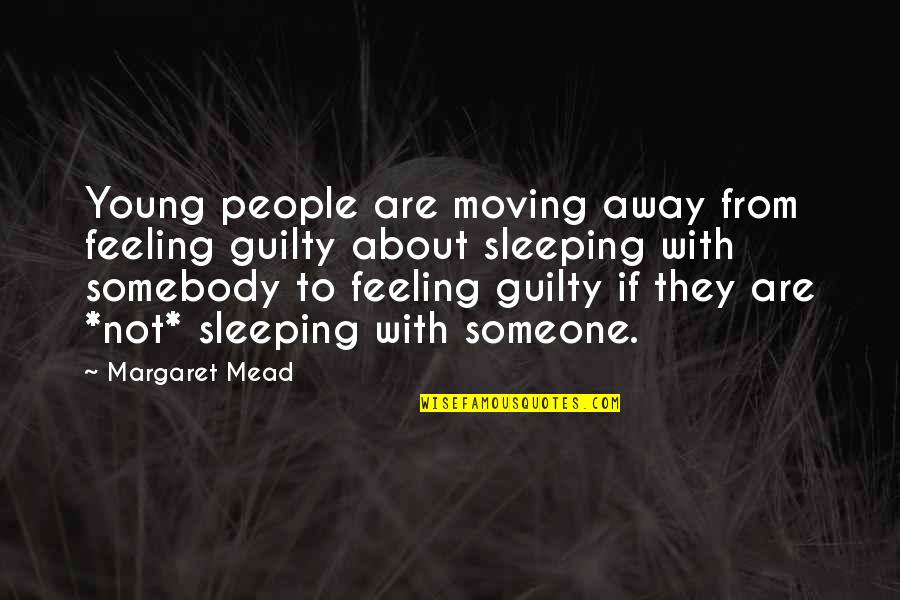 Margaret Mead Quotes By Margaret Mead: Young people are moving away from feeling guilty