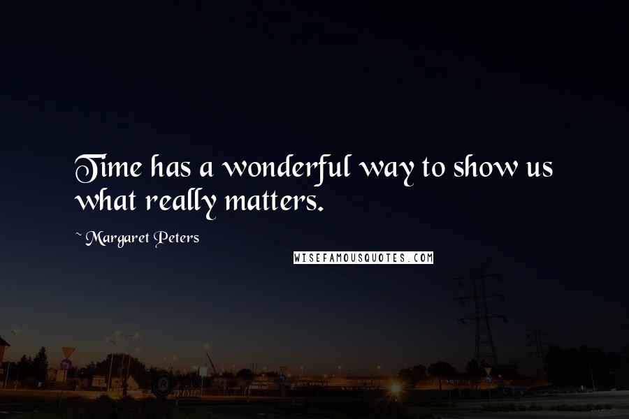 Margaret Peters quotes: Time has a wonderful way to show us what really matters.