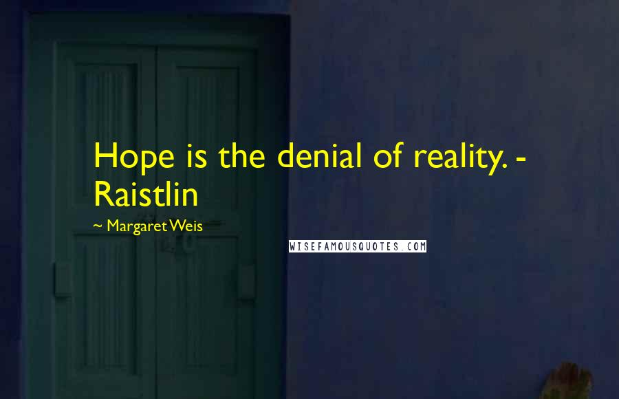 Margaret Weis quotes: Hope is the denial of reality. - Raistlin