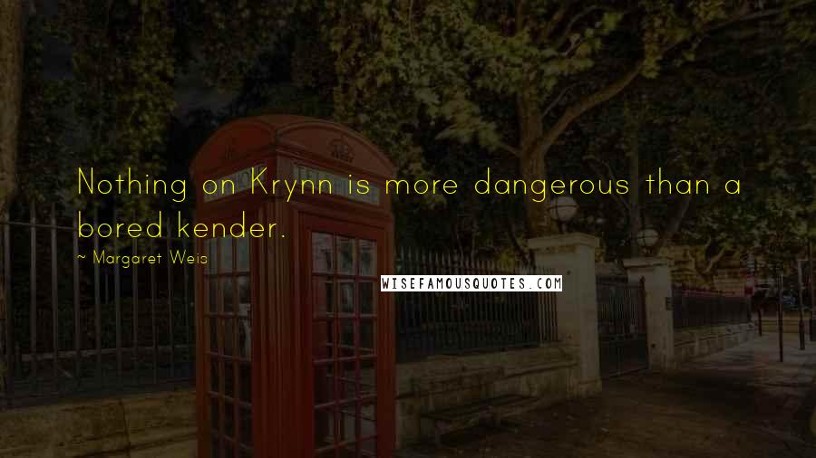 Margaret Weis quotes: Nothing on Krynn is more dangerous than a bored kender.