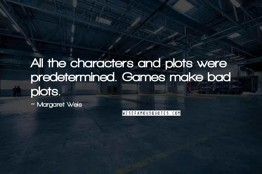 Margaret Weis quotes: All the characters and plots were predetermined. Games make bad plots.