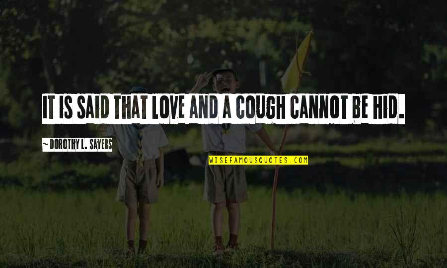 Margarete Quotes By Dorothy L. Sayers: It is said that love and a cough