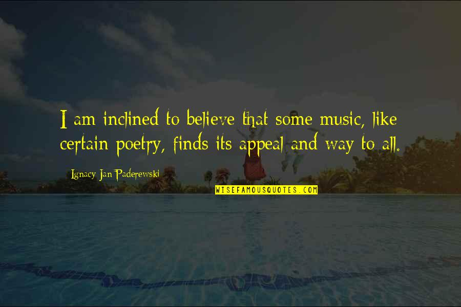 Margarete Quotes By Ignacy Jan Paderewski: I am inclined to believe that some music,