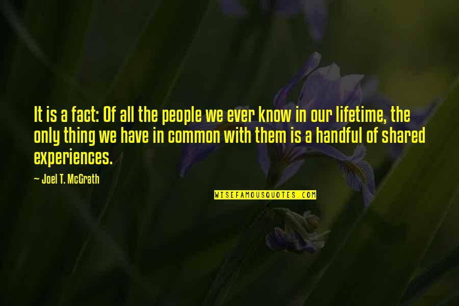 Margarete Quotes By Joel T. McGrath: It is a fact: Of all the people