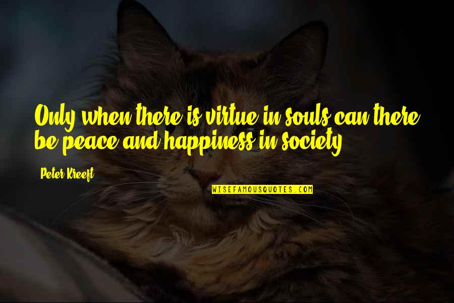 Margarete Quotes By Peter Kreeft: Only when there is virtue in souls can