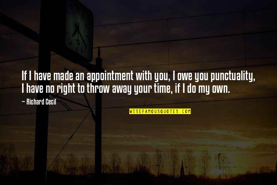 Margarete Quotes By Richard Cecil: If I have made an appointment with you,