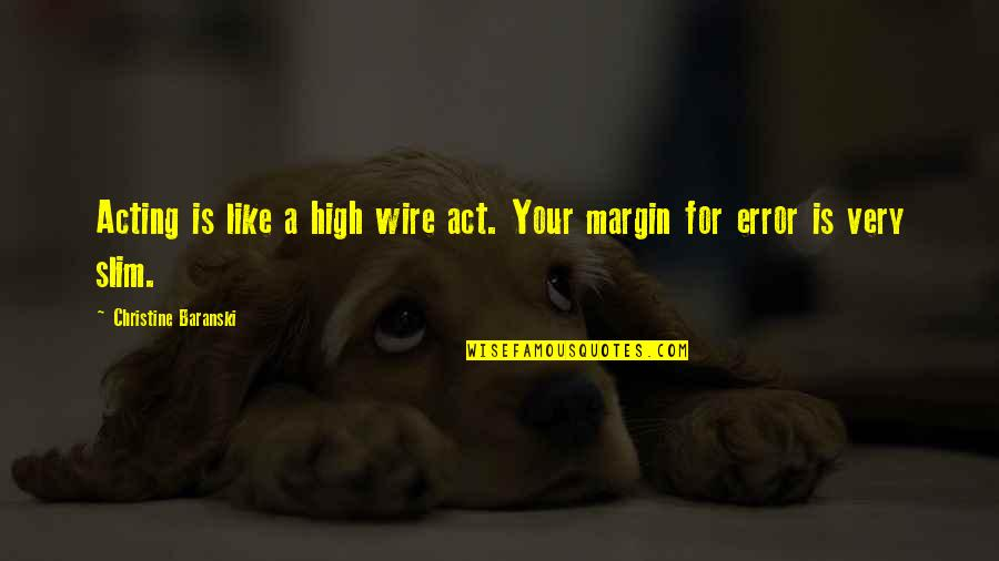 Margin Of Error Quotes By Christine Baranski: Acting is like a high wire act. Your