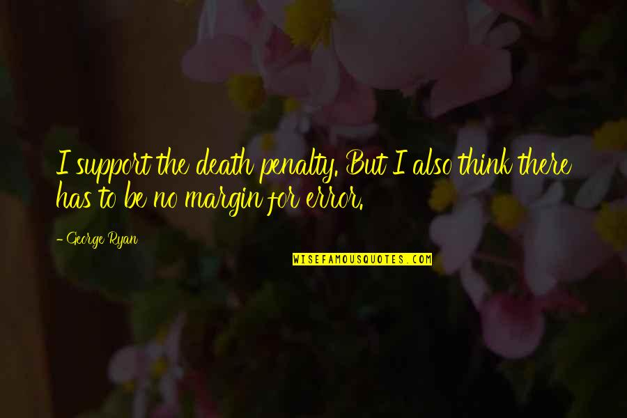 Margin Of Error Quotes By George Ryan: I support the death penalty. But I also