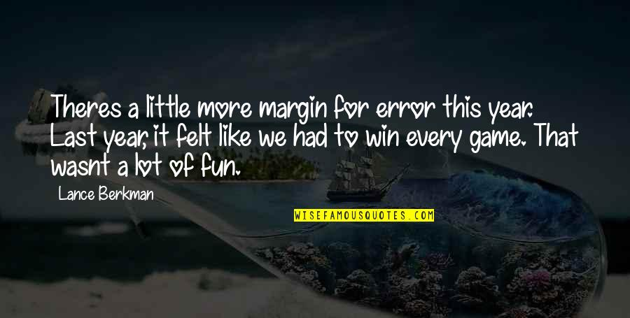 Margin Of Error Quotes By Lance Berkman: Theres a little more margin for error this