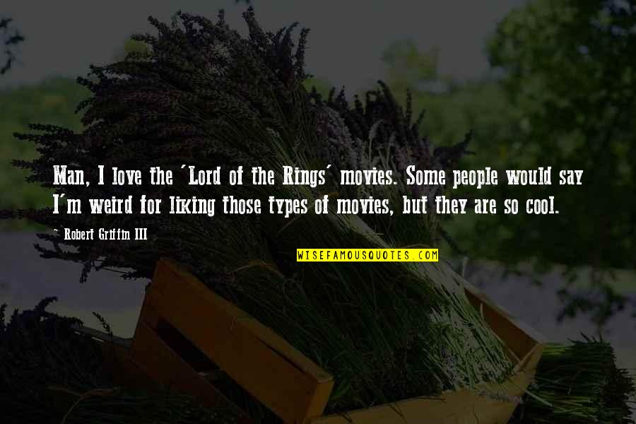 Margin Of Error Quotes By Robert Griffin III: Man, I love the 'Lord of the Rings'