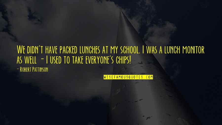 Margin Of Error Quotes By Robert Pattinson: We didn't have packed lunches at my school.