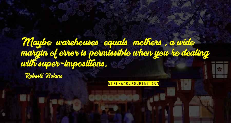 """Margin Of Error Quotes By Roberto Bolano: Maybe """"warehouses"""" equals """"mothers"""", a wide margin of"""