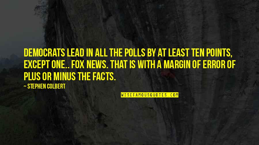 Margin Of Error Quotes By Stephen Colbert: Democrats lead in all the polls by at