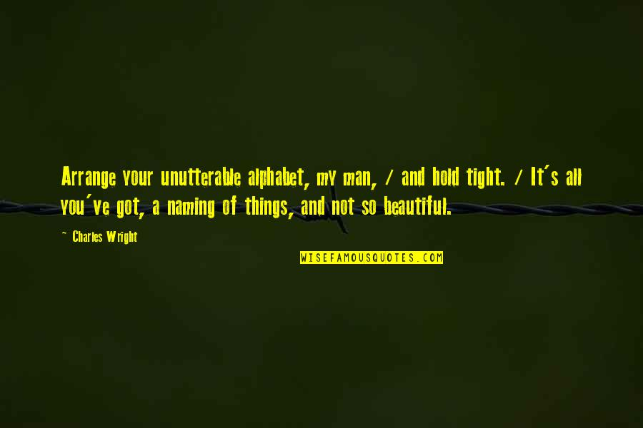 Margo Roth Spiegelman Quotes By Charles Wright: Arrange your unutterable alphabet, my man, / and