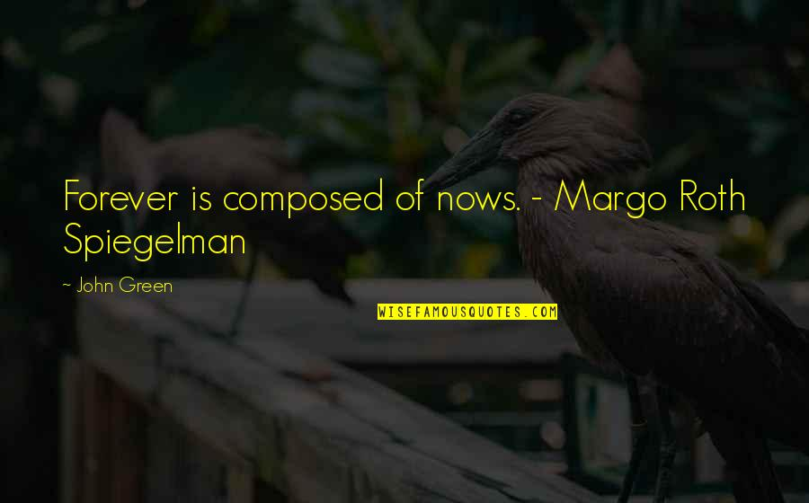 Margo Roth Spiegelman Quotes By John Green: Forever is composed of nows. - Margo Roth