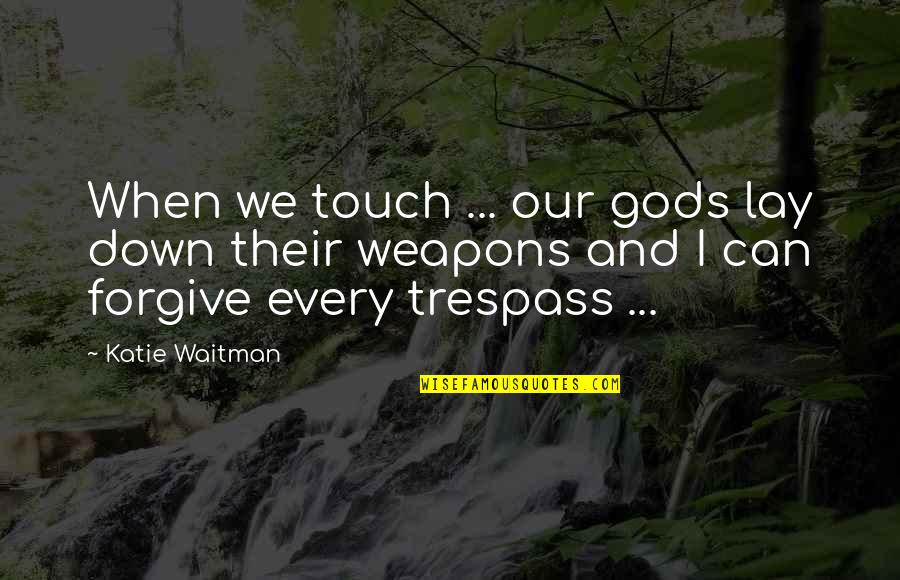 Margo Roth Spiegelman Quotes By Katie Waitman: When we touch ... our gods lay down