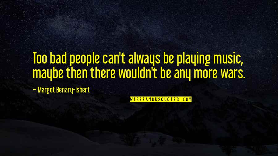 Margot Benary-isbert Quotes By Margot Benary-Isbert: Too bad people can't always be playing music,