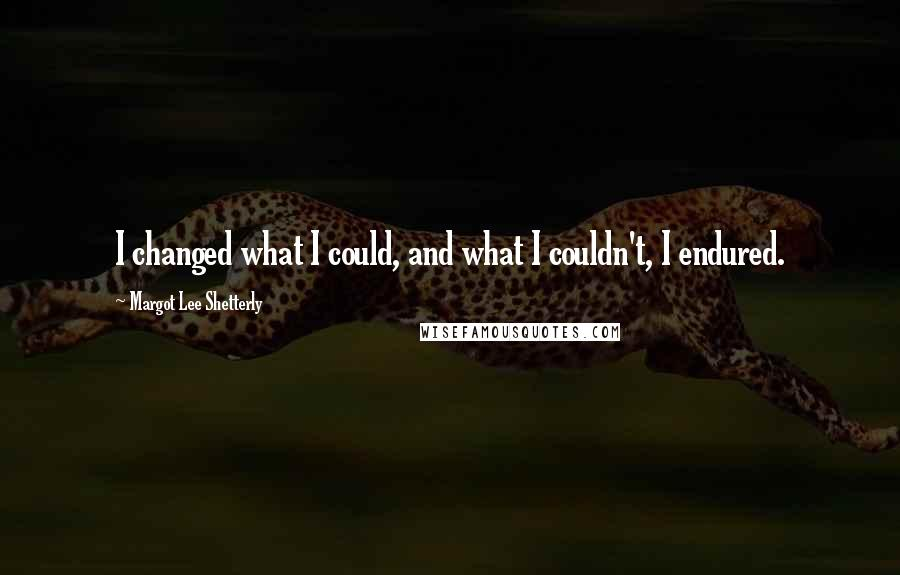 Margot Lee Shetterly quotes: I changed what I could, and what I couldn't, I endured.