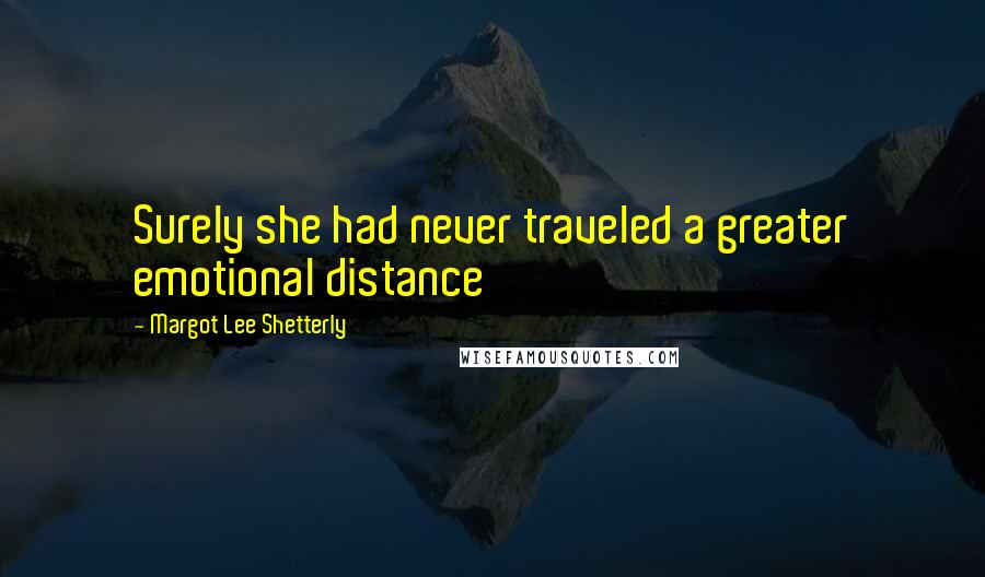 Margot Lee Shetterly quotes: Surely she had never traveled a greater emotional distance