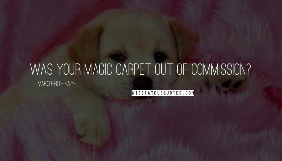 Marguerite Kaye quotes: Was your magic carpet out of commission?