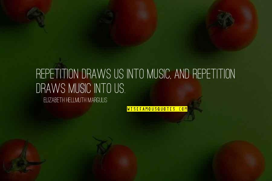 Margulis Quotes By Elizabeth Hellmuth Margulis: Repetition draws us into music, and repetition draws