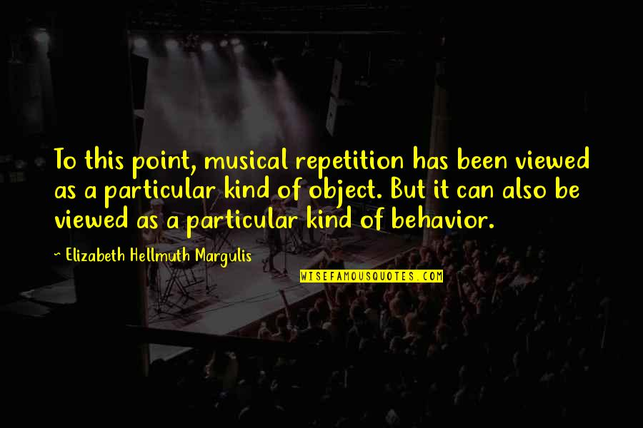 Margulis Quotes By Elizabeth Hellmuth Margulis: To this point, musical repetition has been viewed