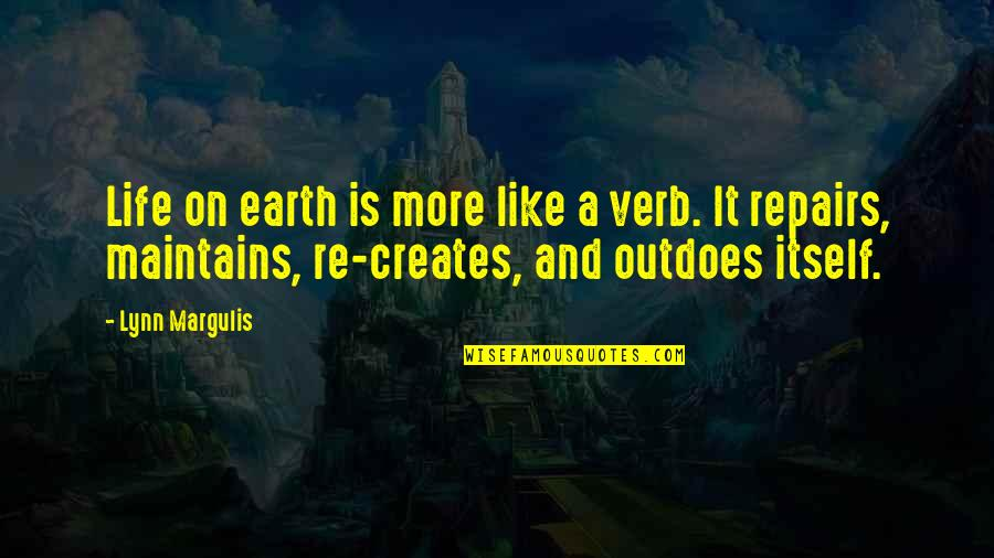 Margulis Quotes By Lynn Margulis: Life on earth is more like a verb.
