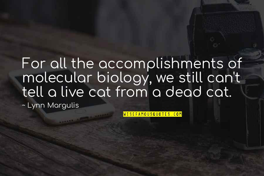 Margulis Quotes By Lynn Margulis: For all the accomplishments of molecular biology, we