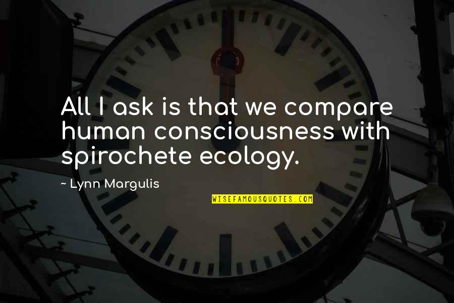 Margulis Quotes By Lynn Margulis: All I ask is that we compare human