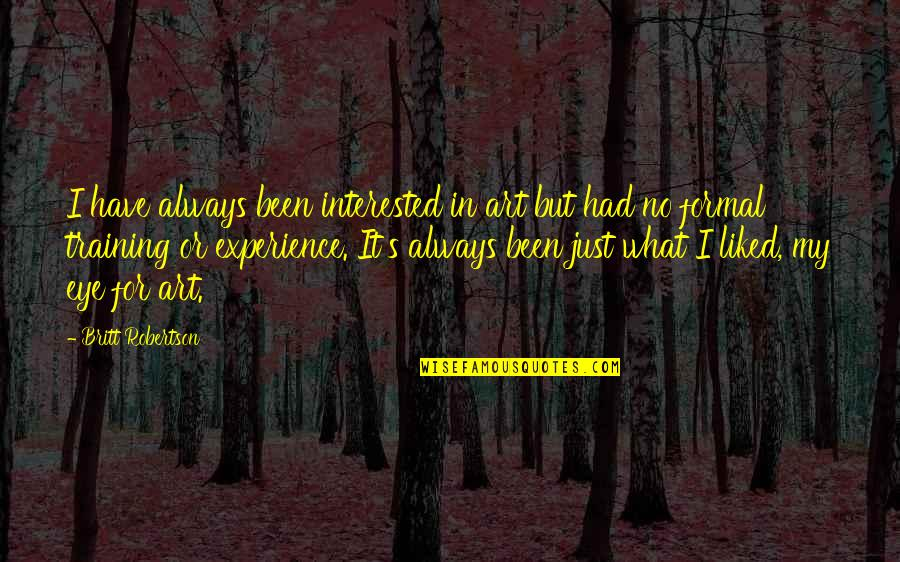 Maria Auditore Quotes By Britt Robertson: I have always been interested in art but