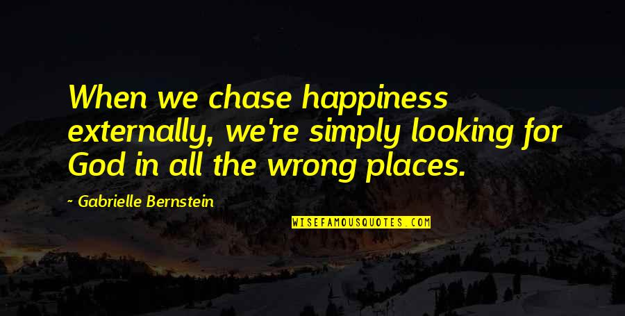 Maria Auditore Quotes By Gabrielle Bernstein: When we chase happiness externally, we're simply looking