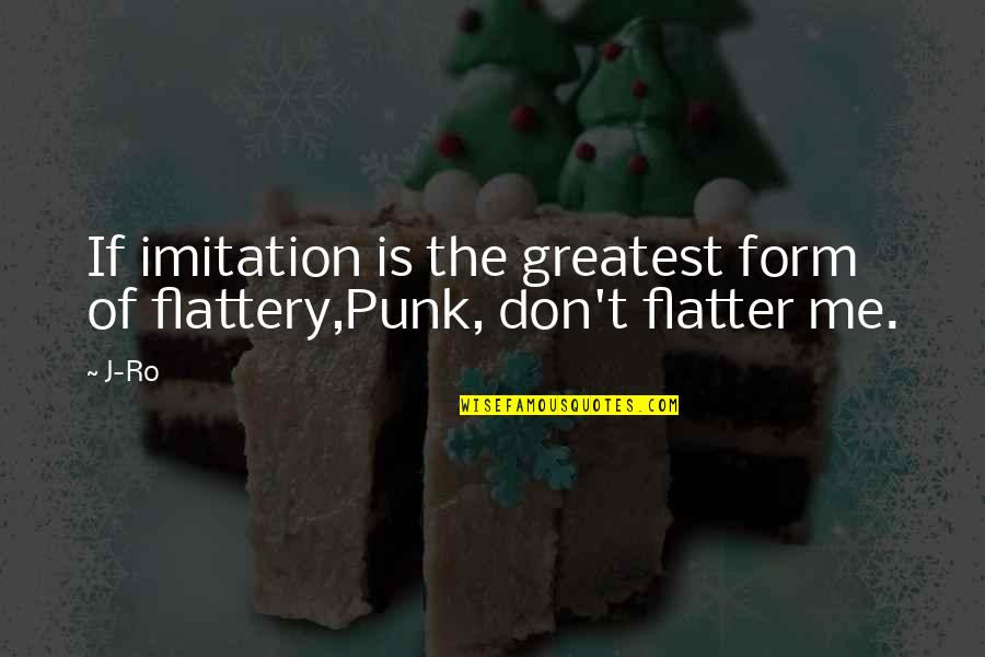 Maria Auditore Quotes By J-Ro: If imitation is the greatest form of flattery,Punk,
