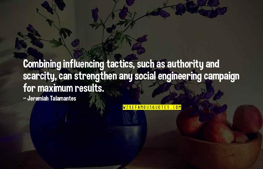 Maria Auditore Quotes By Jeremiah Talamantes: Combining influencing tactics, such as authority and scarcity,