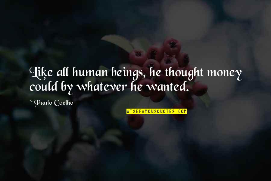 Maria Auditore Quotes By Paulo Coelho: Like all human beings, he thought money could