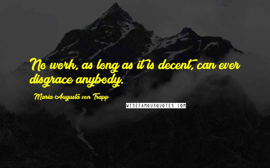 Maria Augusta Von Trapp quotes: No work, as long as it is decent, can ever disgrace anybody.