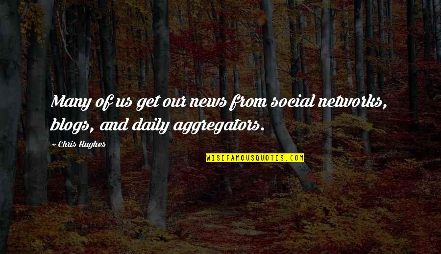 Maria Bjornson Quotes By Chris Hughes: Many of us get our news from social