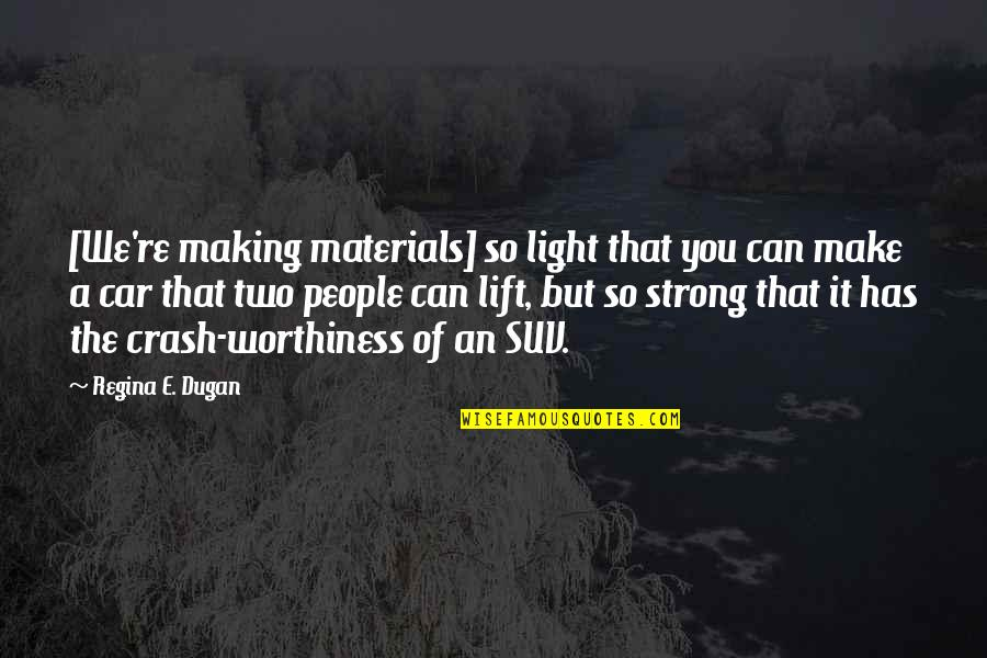 Maria Bjornson Quotes By Regina E. Dugan: [We're making materials] so light that you can