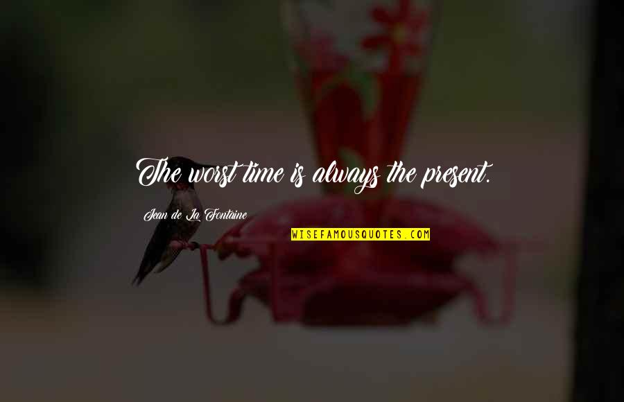 Maria Clara Quotes By Jean De La Fontaine: The worst time is always the present.