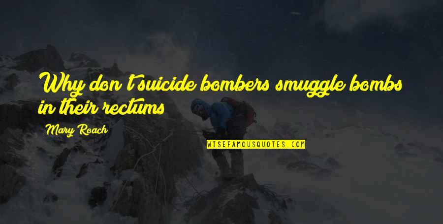 Maria Clara Quotes By Mary Roach: Why don't suicide bombers smuggle bombs in their