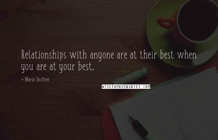 Maria Dorfner quotes: Relationships with anyone are at their best when you are at your best.
