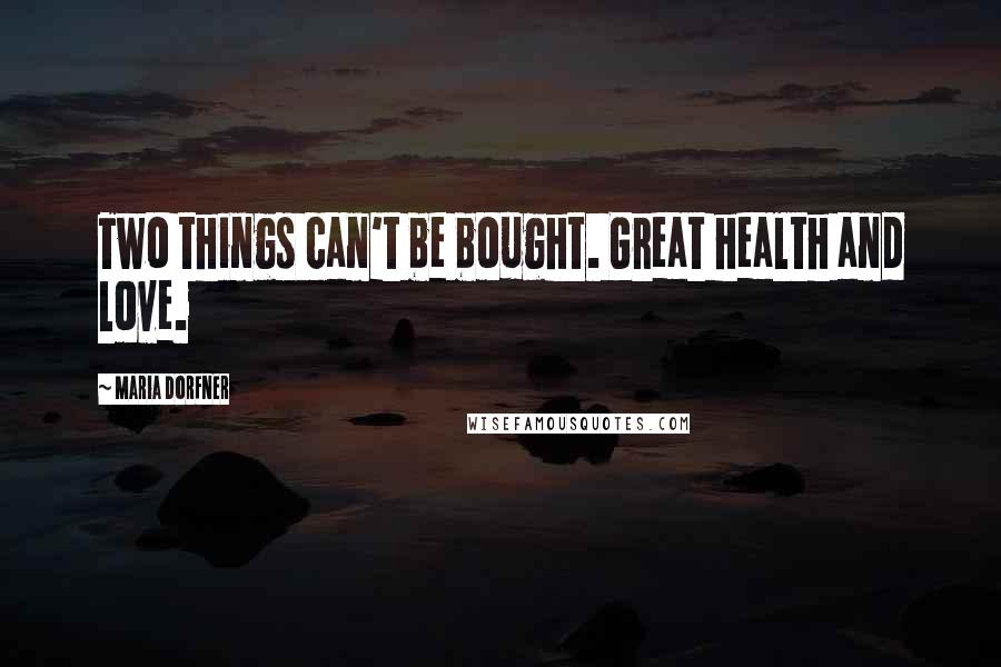Maria Dorfner quotes: Two things can't be bought. Great health and love.
