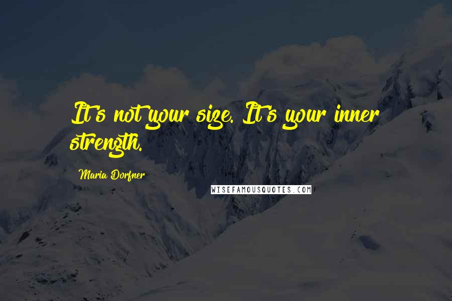Maria Dorfner quotes: It's not your size. It's your inner strength.