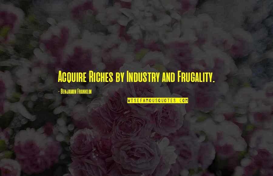 Maria Eleven Minutes Quotes By Benjamin Franklin: Acquire Riches by Industry and Frugality.