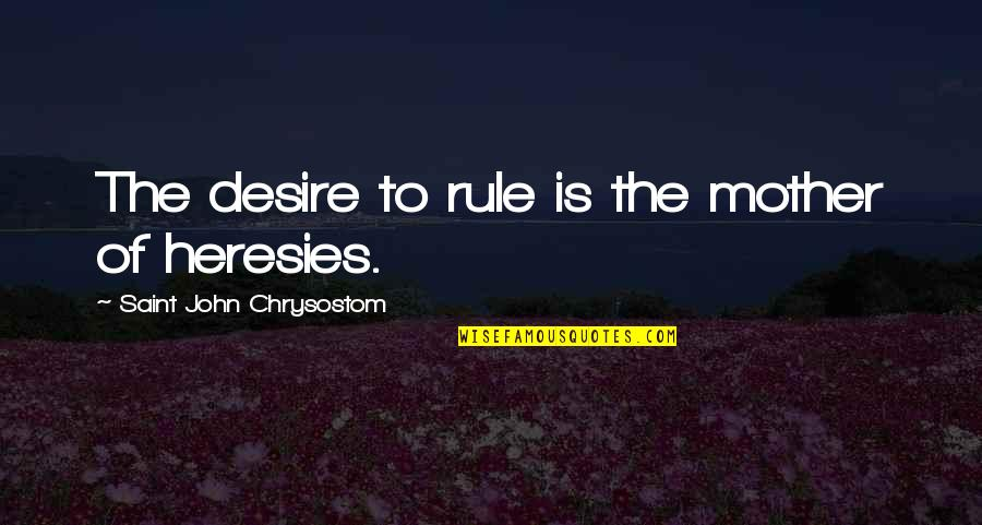 Maria Eleven Minutes Quotes By Saint John Chrysostom: The desire to rule is the mother of