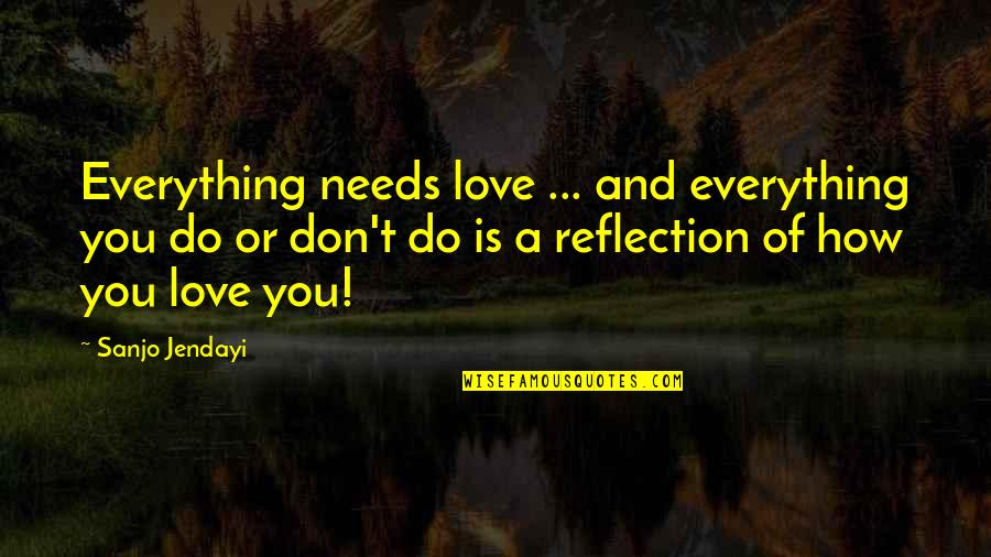 Maria Eleven Minutes Quotes By Sanjo Jendayi: Everything needs love ... and everything you do