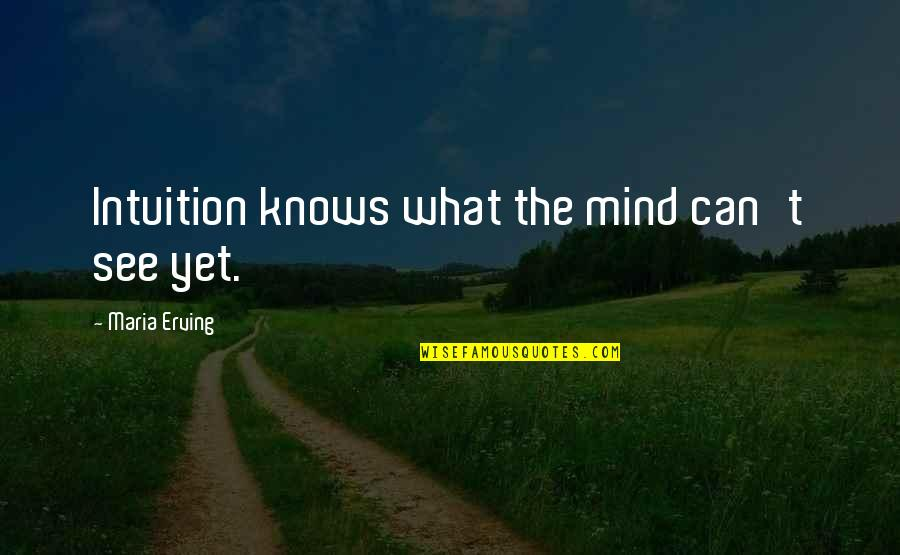 Maria Erving Quotes By Maria Erving: Intuition knows what the mind can't see yet.