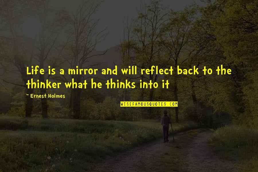 Maria Mies Quotes By Ernest Holmes: Life is a mirror and will reflect back