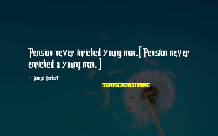 Maria Mies Quotes By George Herbert: Pension never inriched young man.[Pension never enriched a