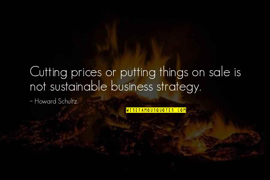 Maria Mies Quotes By Howard Schultz: Cutting prices or putting things on sale is